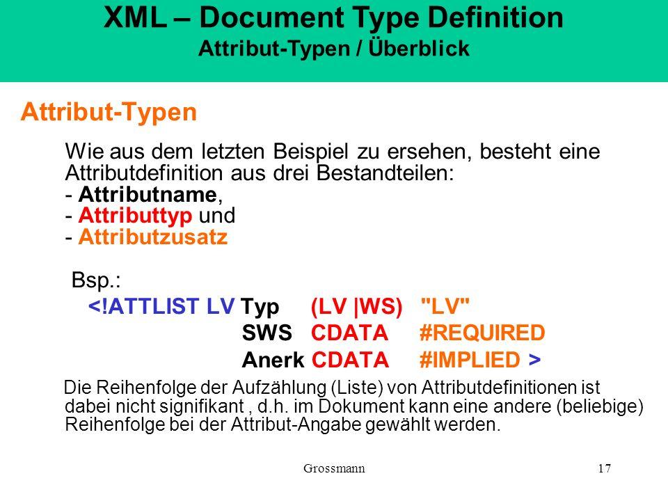 Grossmann17 Attribut-Typen Wie aus dem letzten Beispiel zu ersehen, besteht eine Attributdefinition aus drei Bestandteilen: - Attributname, - Attribut