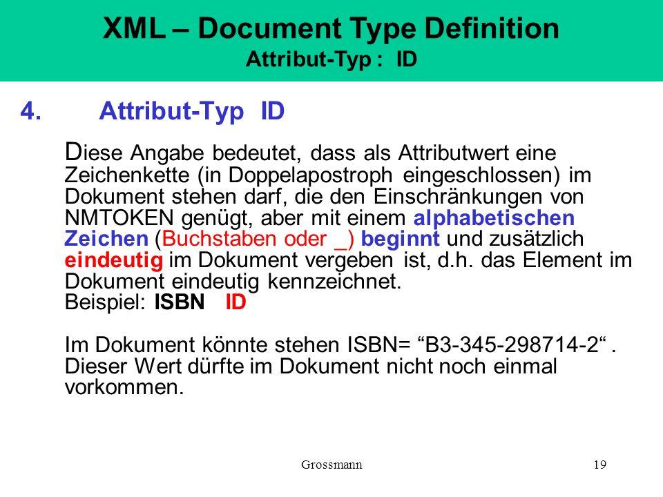 Grossmann19 4. Attribut-Typ ID D iese Angabe bedeutet, dass als Attributwert eine Zeichenkette (in Doppelapostroph eingeschlossen) im Dokument stehen