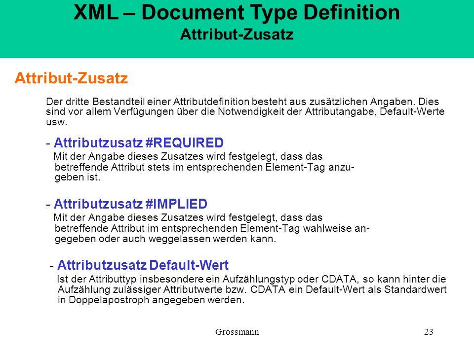 Grossmann23 Attribut-Zusatz Der dritte Bestandteil einer Attributdefinition besteht aus zusätzlichen Angaben. Dies sind vor allem Verfügungen über die