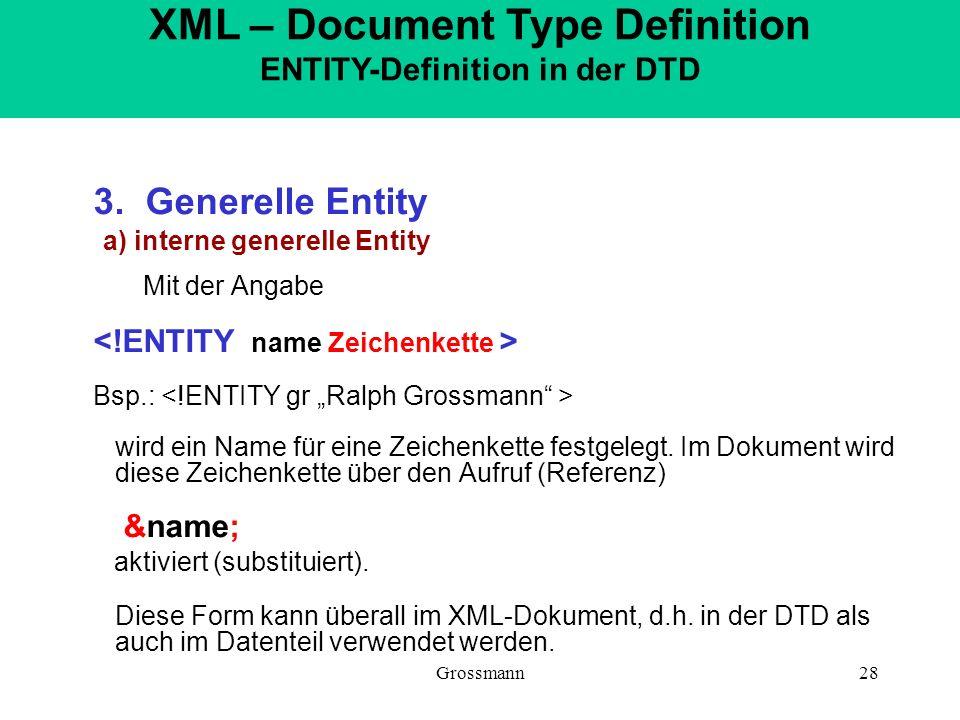 Grossmann28 3. Generelle Entity a) interne generelle Entity Mit der Angabe Bsp.: wird ein Name für eine Zeichenkette festgelegt. Im Dokument wird dies