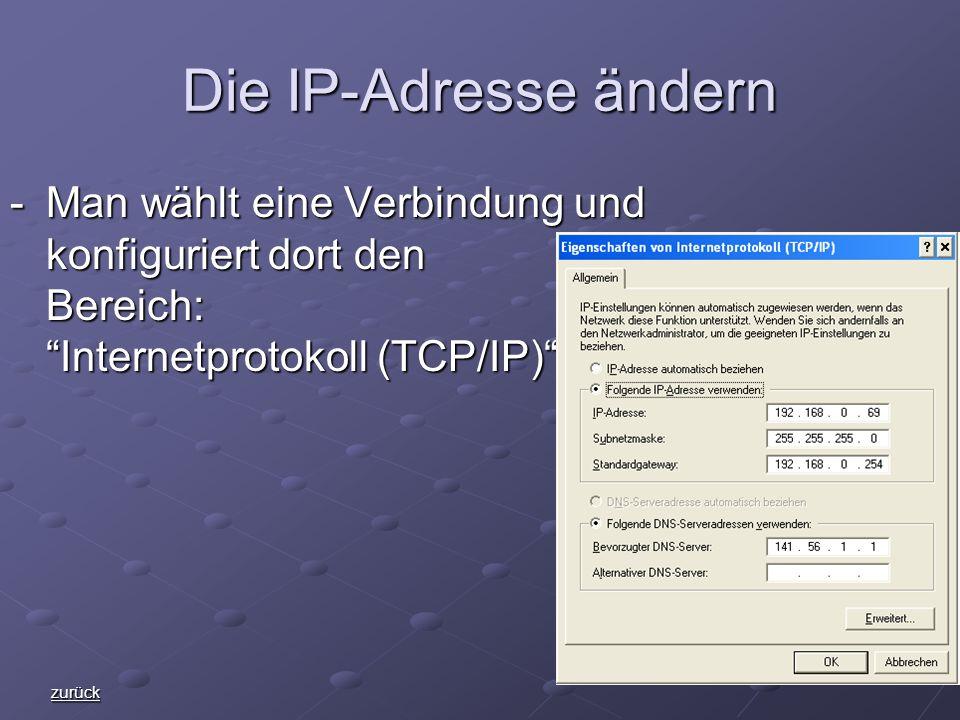 Die IP-Adresse ändern -Man wählt eine Verbindung und konfiguriert dort den Bereich: Internetprotokoll (TCP/IP) zurück