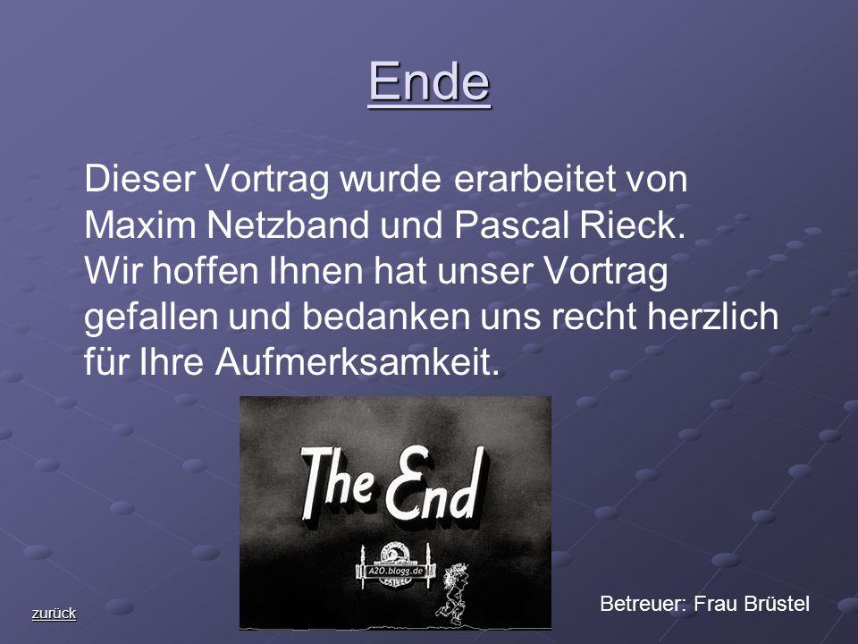 Ende Dieser Vortrag wurde erarbeitet von Maxim Netzband und Pascal Rieck.