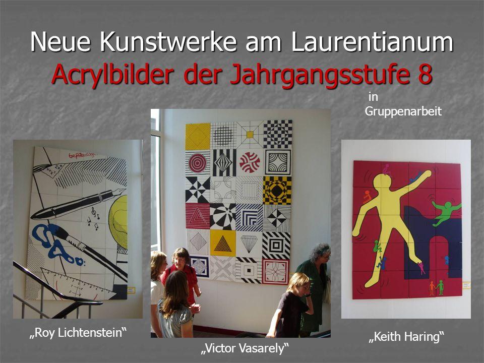 Neue Kunstwerke am Laurentianum Acrylbilder der Jahrgangsstufe 8 Roy Lichtenstein in Gruppenarbeit Victor Vasarely Keith Haring