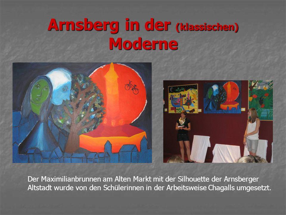 Arnsberg in der (klassischen) Moderne Der Maximilianbrunnen am Alten Markt mit der Silhouette der Arnsberger Altstadt wurde von den Schülerinnen in der Arbeitsweise Chagalls umgesetzt.