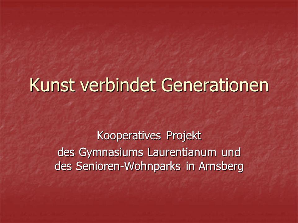 Kunst verbindet Generationen Kooperatives Projekt des Gymnasiums Laurentianum und des Senioren-Wohnparks in Arnsberg