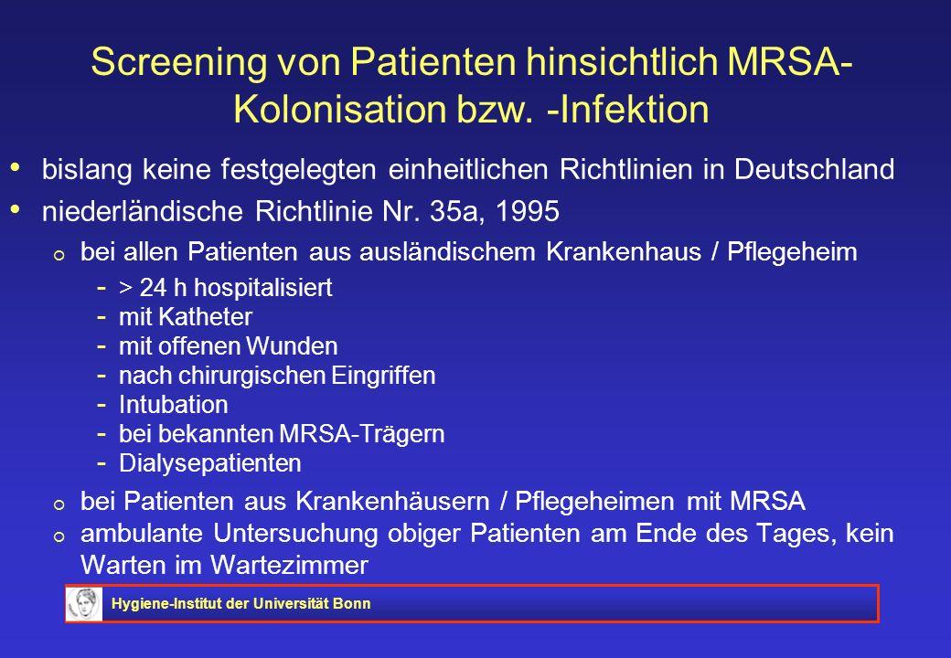 Hygiene-Institut der Universität Bonn Screening von Patienten hinsichtlich MRSA- Kolonisation bzw. -Infektion bislang keine festgelegten einheitlichen