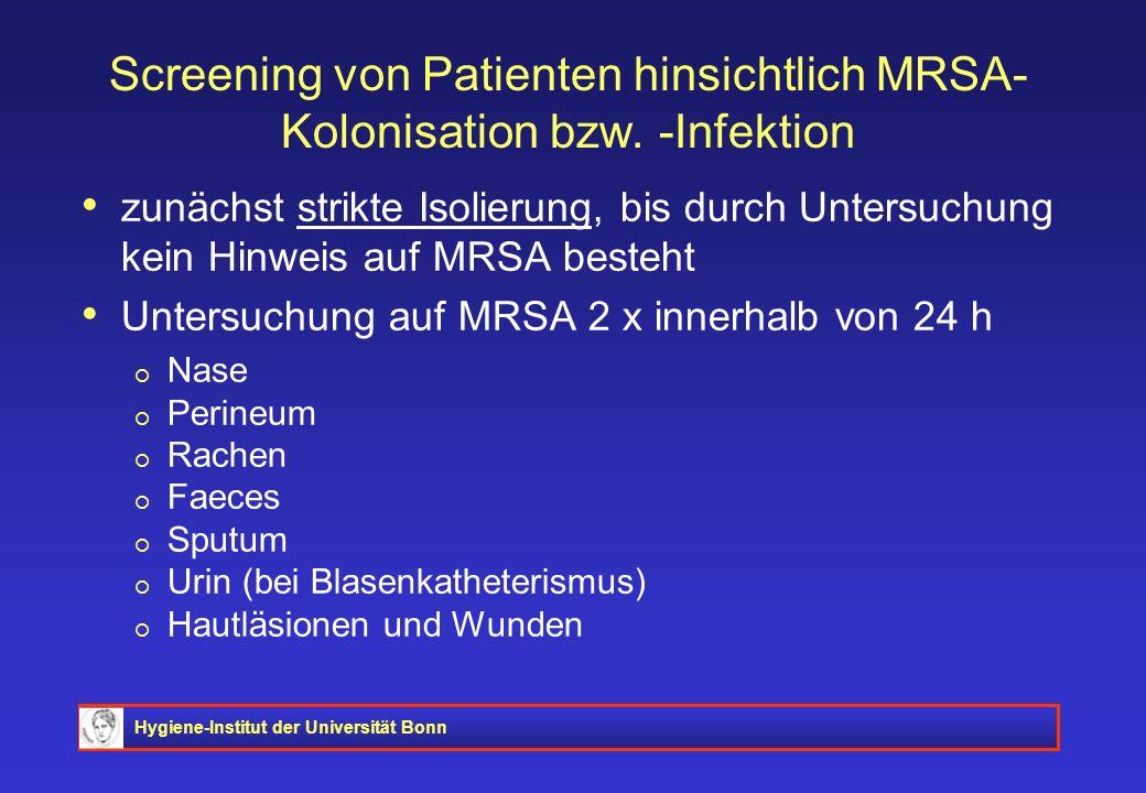 Hygiene-Institut der Universität Bonn Screening von Patienten hinsichtlich MRSA- Kolonisation bzw. -Infektion zunächst strikte Isolierung, bis durch U