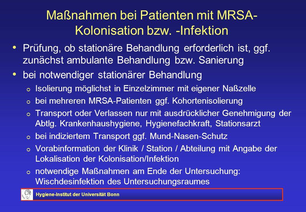 Hygiene-Institut der Universität Bonn Maßnahmen bei Patienten mit MRSA- Kolonisation bzw. -Infektion Prüfung, ob stationäre Behandlung erforderlich is