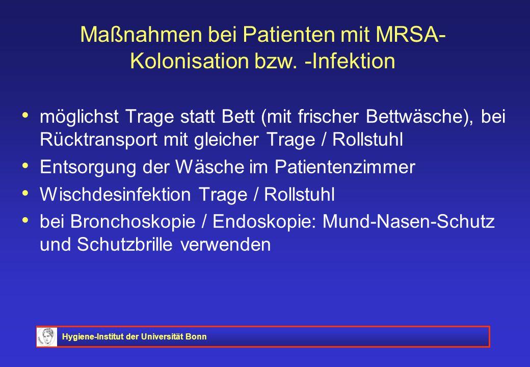 Hygiene-Institut der Universität Bonn Maßnahmen bei Patienten mit MRSA- Kolonisation bzw. -Infektion möglichst Trage statt Bett (mit frischer Bettwäsc