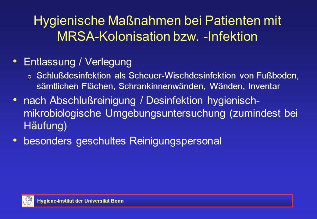 Hygiene-Institut der Universität Bonn Hygienische Maßnahmen bei Patienten mit MRSA-Kolonisation bzw. -Infektion Entlassung / Verlegung Schlußdesinfekt