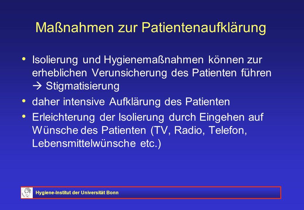 Hygiene-Institut der Universität Bonn Maßnahmen zur Patientenaufklärung Isolierung und Hygienemaßnahmen können zur erheblichen Verunsicherung des Pati