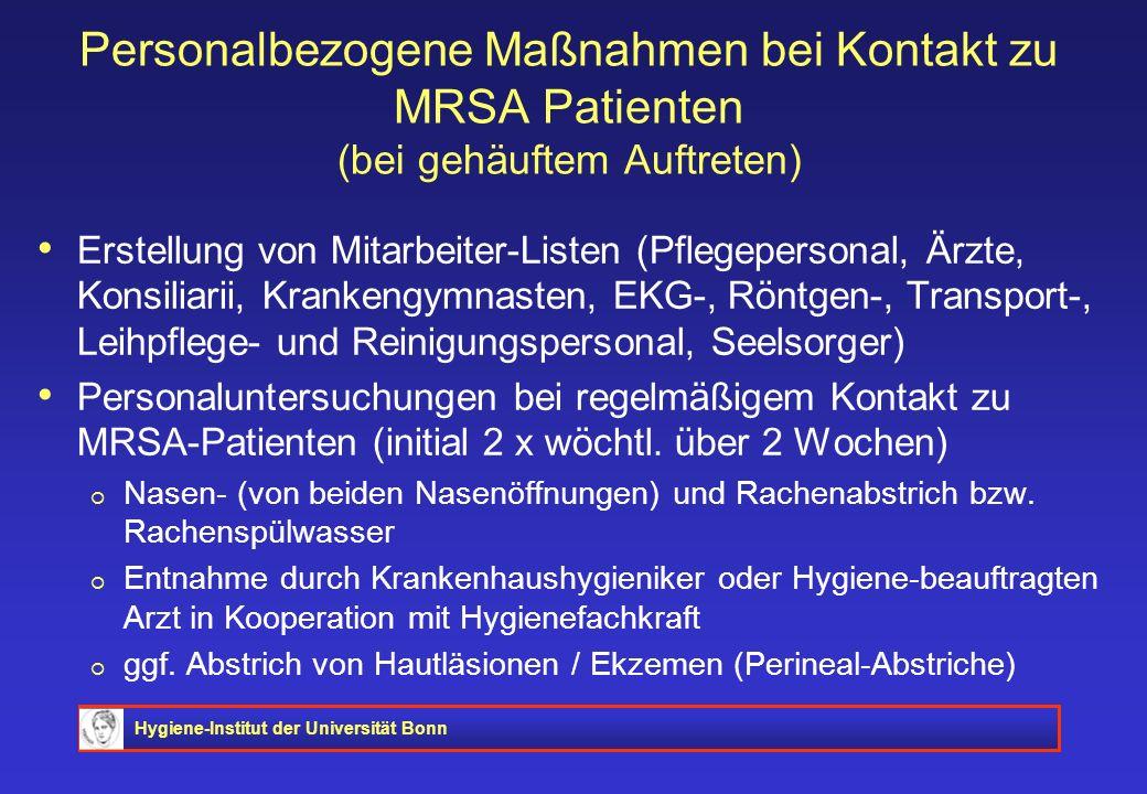 Hygiene-Institut der Universität Bonn Personalbezogene Maßnahmen bei Kontakt zu MRSA Patienten (bei gehäuftem Auftreten) Erstellung von Mitarbeiter-Li