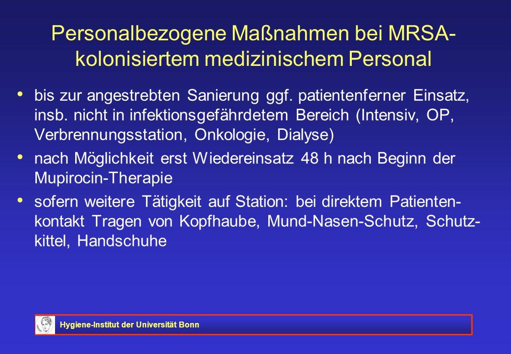 Hygiene-Institut der Universität Bonn Personalbezogene Maßnahmen bei MRSA- kolonisiertem medizinischem Personal bis zur angestrebten Sanierung ggf. pa