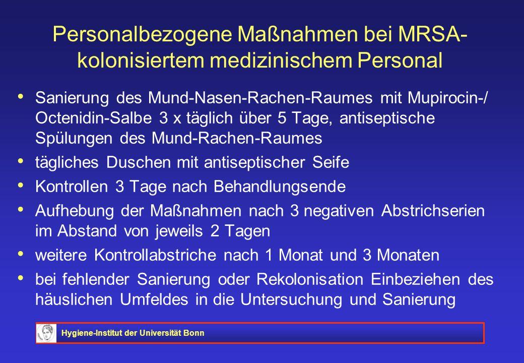 Hygiene-Institut der Universität Bonn Personalbezogene Maßnahmen bei MRSA- kolonisiertem medizinischem Personal Sanierung des Mund-Nasen-Rachen-Raumes