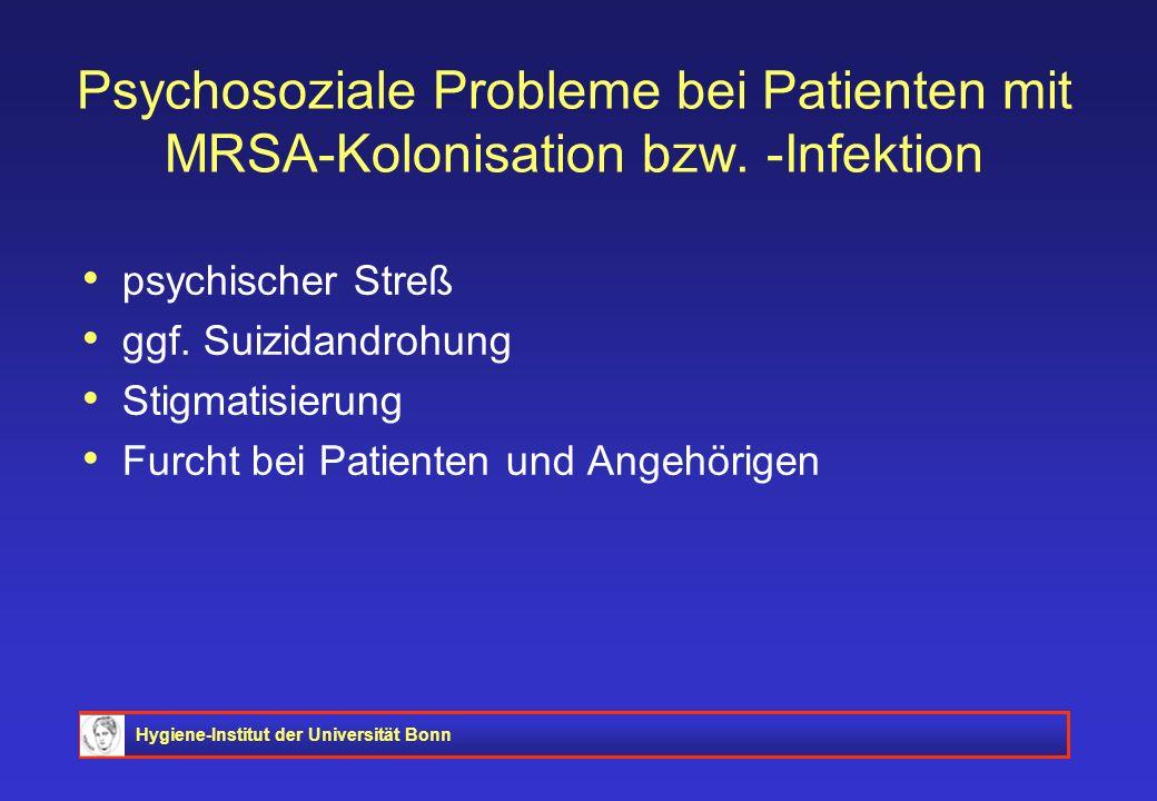 Hygiene-Institut der Universität Bonn Psychosoziale Probleme bei Patienten mit MRSA-Kolonisation bzw. -Infektion psychischer Streß ggf. Suizidandrohun
