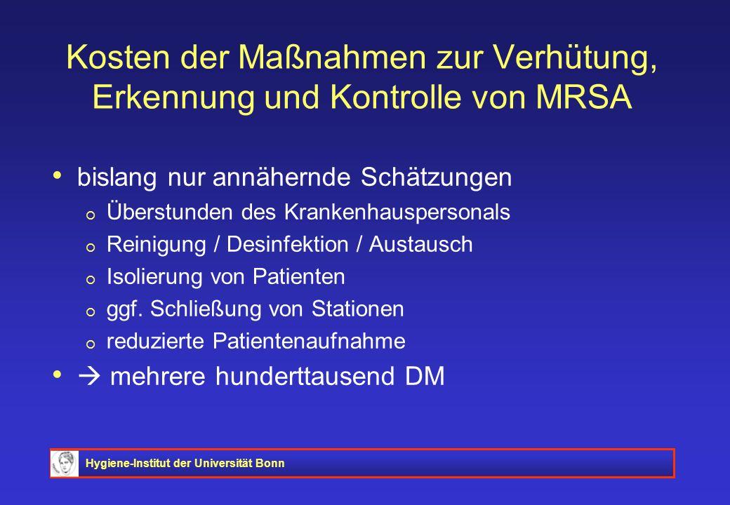 Hygiene-Institut der Universität Bonn Kosten der Maßnahmen zur Verhütung, Erkennung und Kontrolle von MRSA bislang nur annähernde Schätzungen Überstun