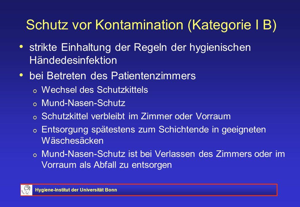 Hygiene-Institut der Universität Bonn Schutz vor Kontamination (Kategorie I B) strikte Einhaltung der Regeln der hygienischen Händedesinfektion bei Be