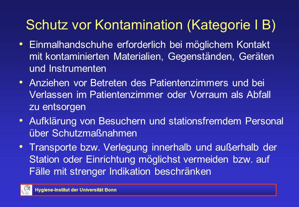Hygiene-Institut der Universität Bonn Schutz vor Kontamination (Kategorie I B) Einmalhandschuhe erforderlich bei möglichem Kontakt mit kontaminierten