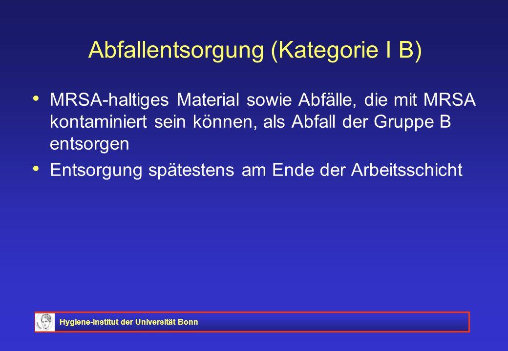Hygiene-Institut der Universität Bonn Abfallentsorgung (Kategorie I B) MRSA-haltiges Material sowie Abfälle, die mit MRSA kontaminiert sein können, al