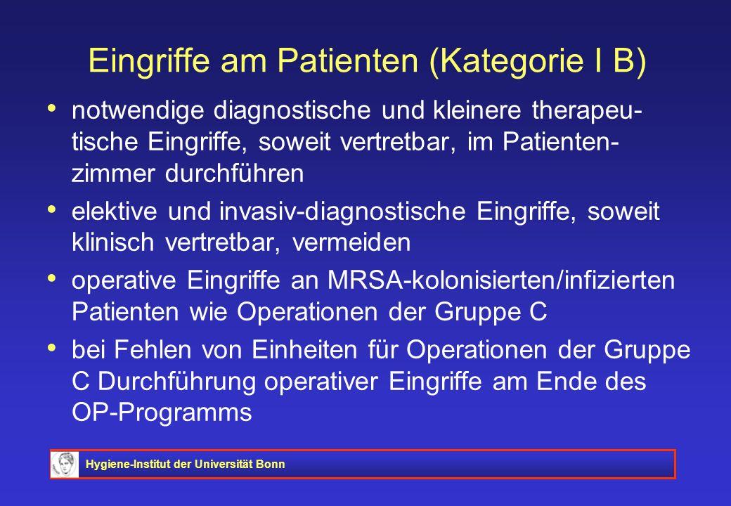 Hygiene-Institut der Universität Bonn Eingriffe am Patienten (Kategorie I B) notwendige diagnostische und kleinere therapeu- tische Eingriffe, soweit