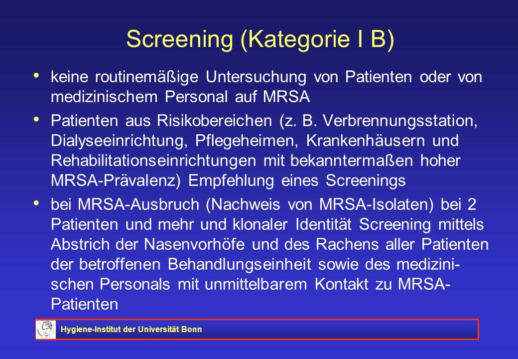 Hygiene-Institut der Universität Bonn Screening (Kategorie I B) keine routinemäßige Untersuchung von Patienten oder von medizinischem Personal auf MRS