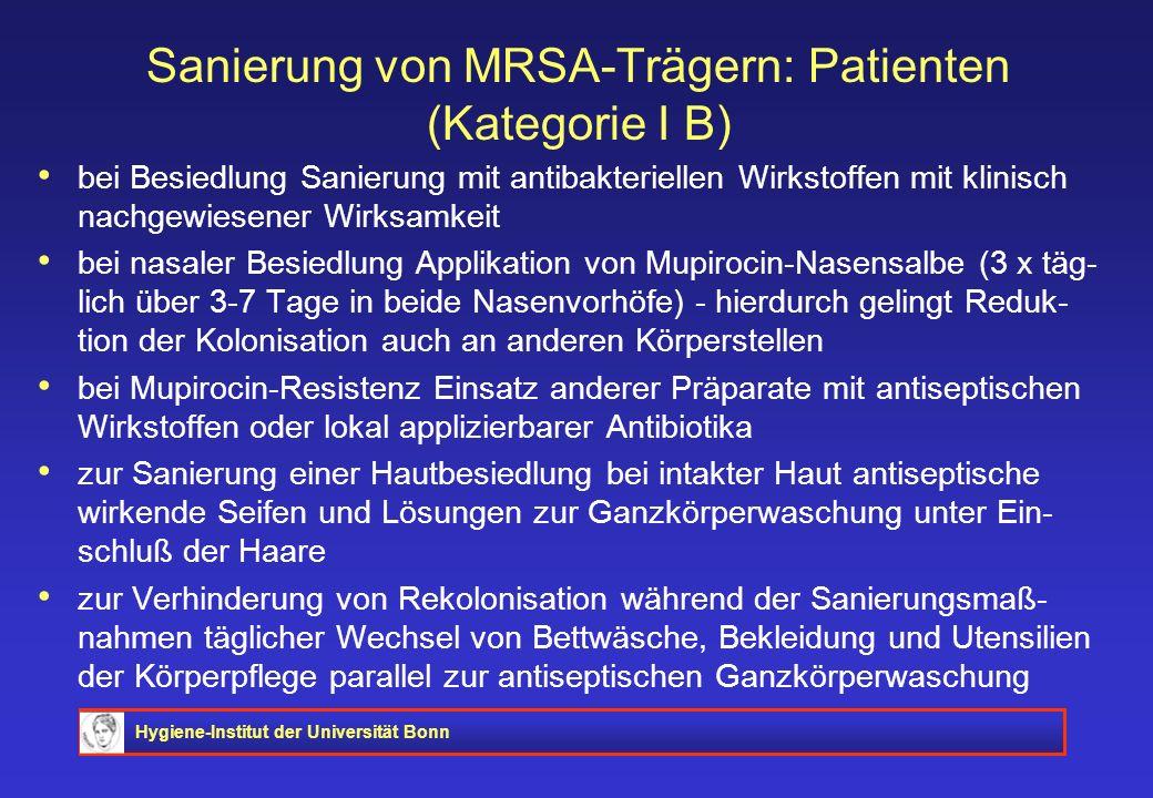 Hygiene-Institut der Universität Bonn Sanierung von MRSA-Trägern: Patienten (Kategorie I B) bei Besiedlung Sanierung mit antibakteriellen Wirkstoffen