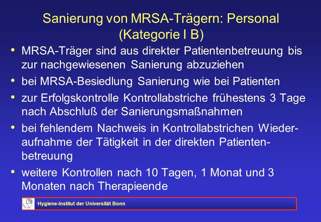 Hygiene-Institut der Universität Bonn Sanierung von MRSA-Trägern: Personal (Kategorie I B) MRSA-Träger sind aus direkter Patientenbetreuung bis zur na