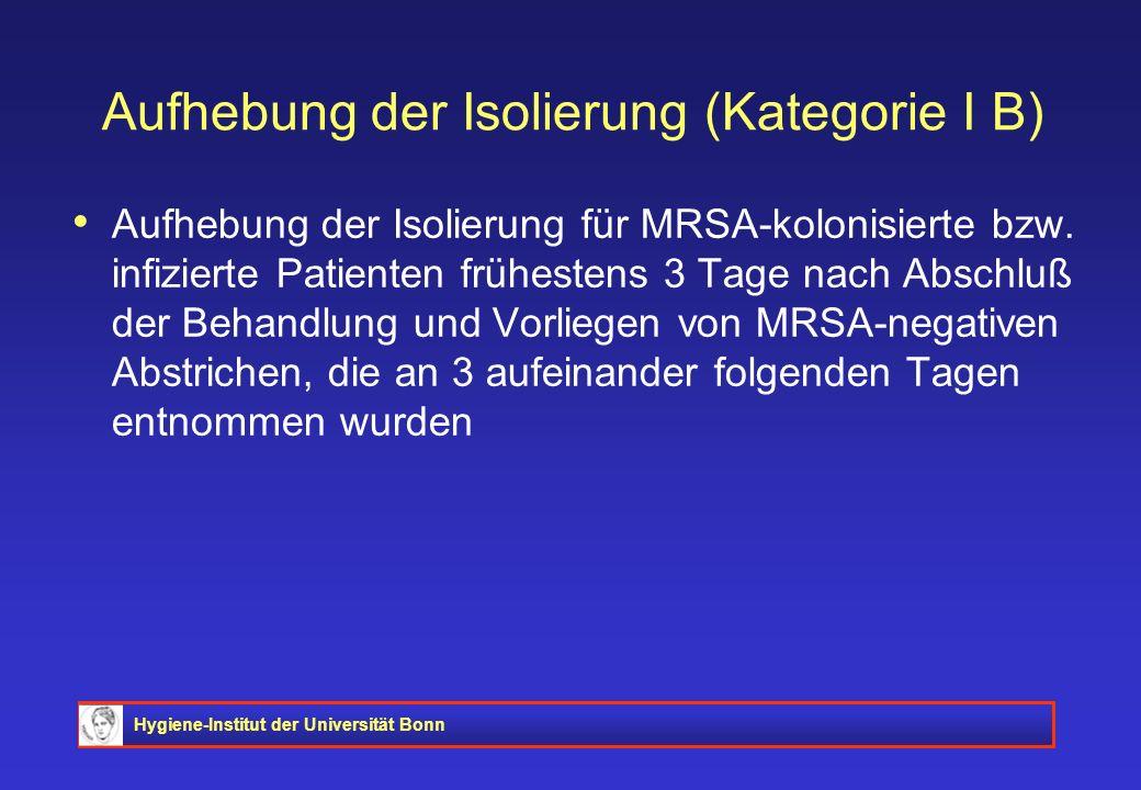 Hygiene-Institut der Universität Bonn Aufhebung der Isolierung (Kategorie I B) Aufhebung der Isolierung für MRSA-kolonisierte bzw. infizierte Patiente