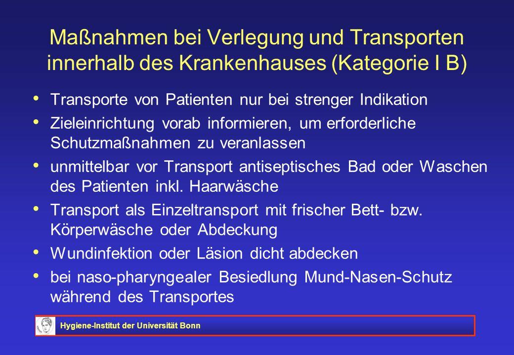 Hygiene-Institut der Universität Bonn Maßnahmen bei Verlegung und Transporten innerhalb des Krankenhauses (Kategorie I B) Transporte von Patienten nur