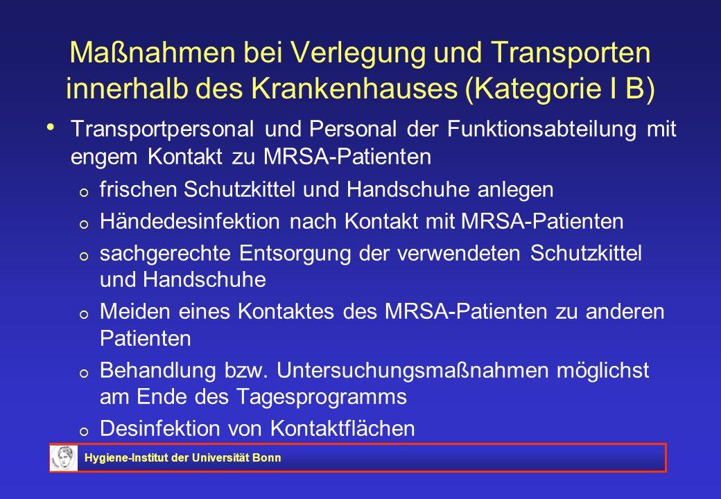 Hygiene-Institut der Universität Bonn Maßnahmen bei Verlegung und Transporten innerhalb des Krankenhauses (Kategorie I B) Transportpersonal und Person