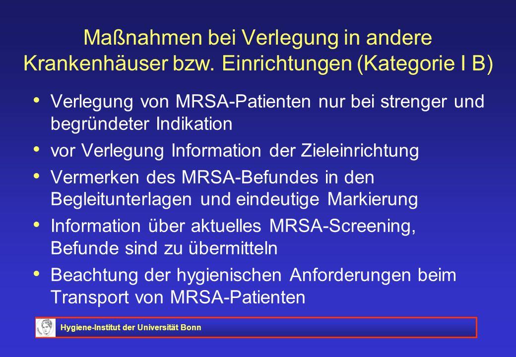 Hygiene-Institut der Universität Bonn Maßnahmen bei Verlegung in andere Krankenhäuser bzw. Einrichtungen (Kategorie I B) Verlegung von MRSA-Patienten