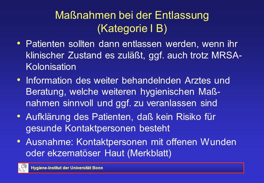 Hygiene-Institut der Universität Bonn Maßnahmen bei der Entlassung (Kategorie I B) Patienten sollten dann entlassen werden, wenn ihr klinischer Zustan