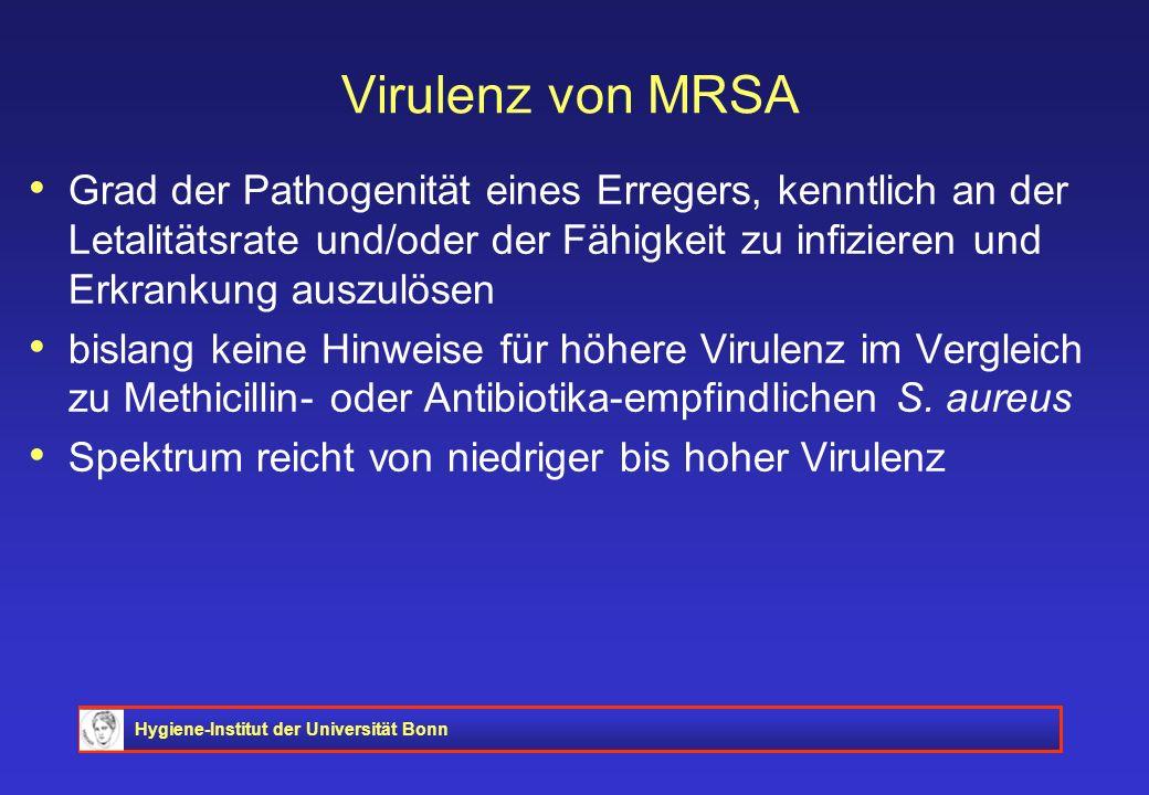 Hygiene-Institut der Universität Bonn Virulenz von MRSA Grad der Pathogenität eines Erregers, kenntlich an der Letalitätsrate und/oder der Fähigkeit z