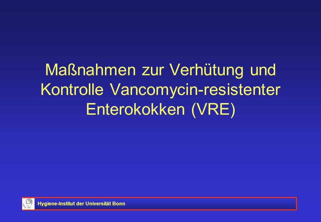 Hygiene-Institut der Universität Bonn Maßnahmen zur Verhütung und Kontrolle Vancomycin-resistenter Enterokokken (VRE)