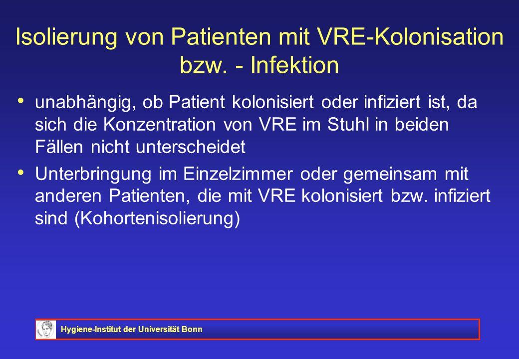 Hygiene-Institut der Universität Bonn Isolierung von Patienten mit VRE-Kolonisation bzw. - Infektion unabhängig, ob Patient kolonisiert oder infiziert