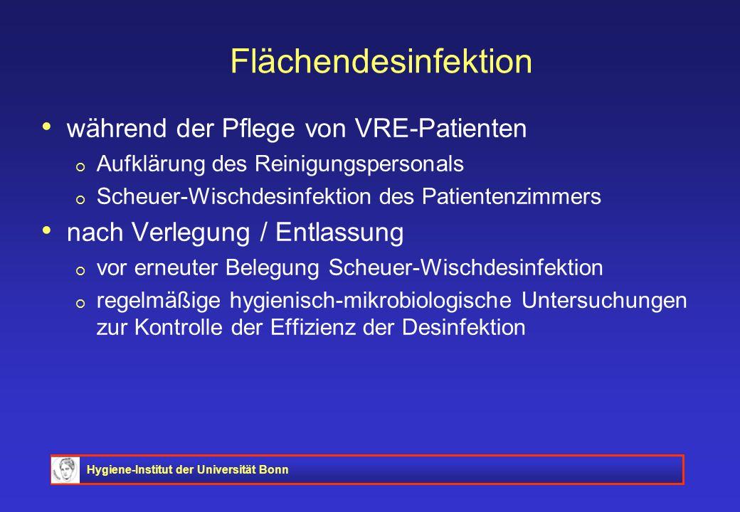 Hygiene-Institut der Universität Bonn Flächendesinfektion während der Pflege von VRE-Patienten Aufklärung des Reinigungspersonals Scheuer-Wischdesinfe