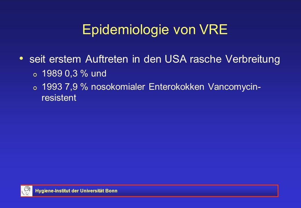 Hygiene-Institut der Universität Bonn Epidemiologie von VRE seit erstem Auftreten in den USA rasche Verbreitung 1989 0,3 % und 1993 7,9 % nosokomialer