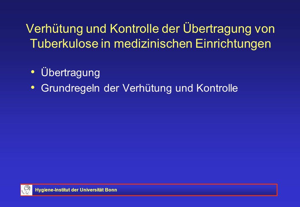 Hygiene-Institut der Universität Bonn Verhütung und Kontrolle der Übertragung von Tuberkulose in medizinischen Einrichtungen Übertragung Grundregeln d