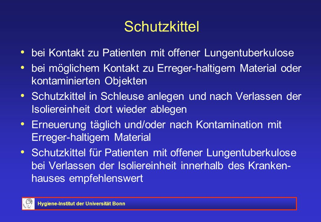 Hygiene-Institut der Universität Bonn Schutzkittel bei Kontakt zu Patienten mit offener Lungentuberkulose bei möglichem Kontakt zu Erreger-haltigem Ma
