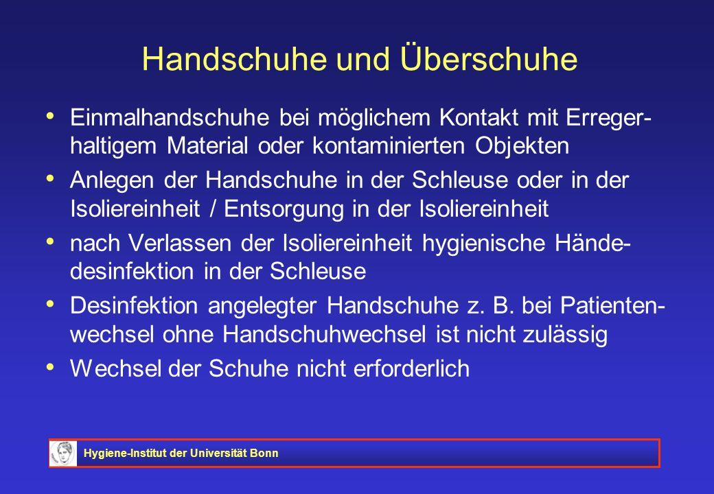 Hygiene-Institut der Universität Bonn Handschuhe und Überschuhe Einmalhandschuhe bei möglichem Kontakt mit Erreger- haltigem Material oder kontaminier