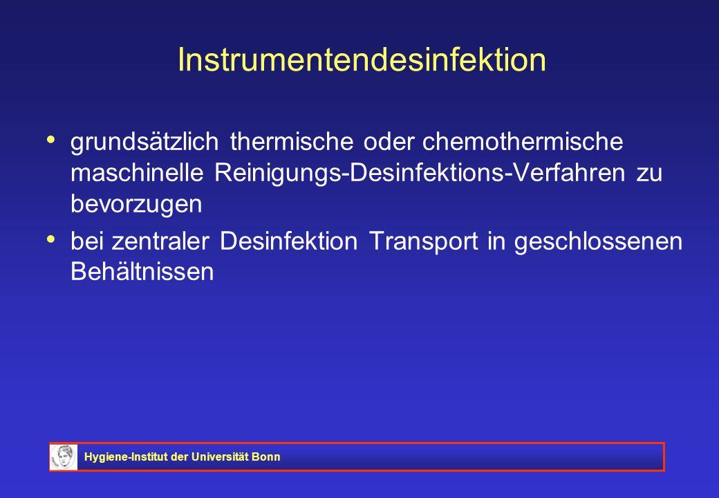 Hygiene-Institut der Universität Bonn Instrumentendesinfektion grundsätzlich thermische oder chemothermische maschinelle Reinigungs-Desinfektions-Verf