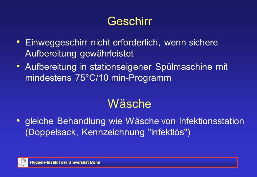 Hygiene-Institut der Universität Bonn Geschirr Einweggeschirr nicht erforderlich, wenn sichere Aufbereitung gewährleistet Aufbereitung in stationseige
