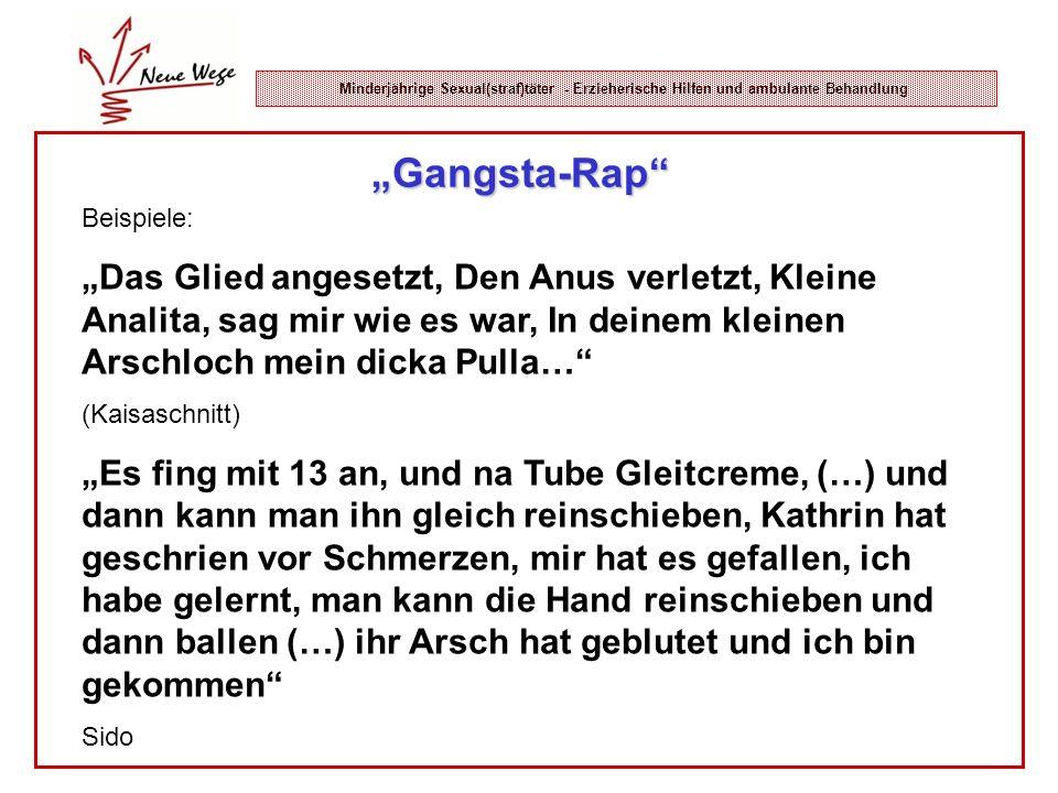 Minderjährige Sexual(straf)täter - Erzieherische Hilfen und ambulante Behandlung Gangsta-Rap Beispiele: Das Glied angesetzt, Den Anus verletzt, Kleine