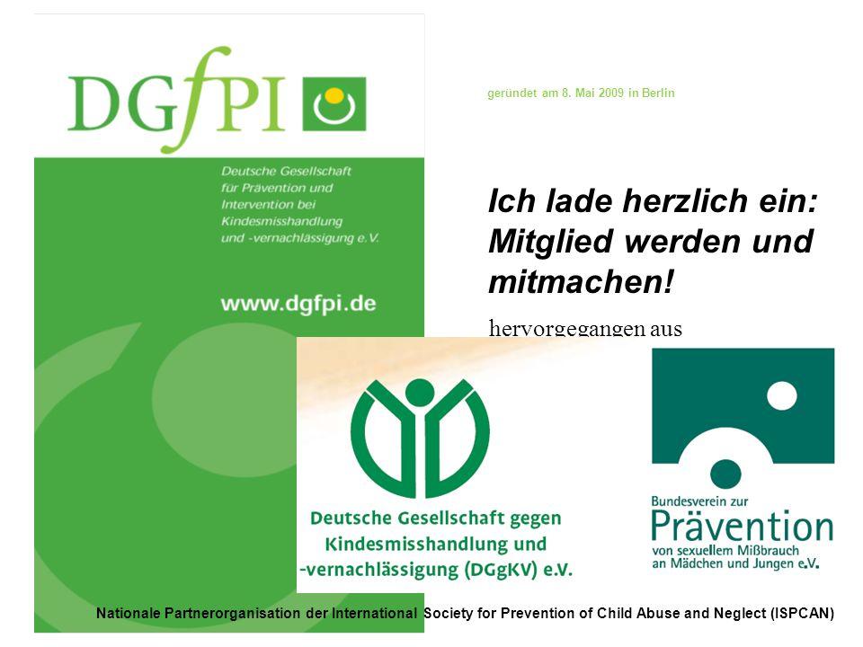 hervorgegangen aus geründet am 8. Mai 2009 in Berlin Nationale Partnerorganisation der International Society for Prevention of Child Abuse and Neglect