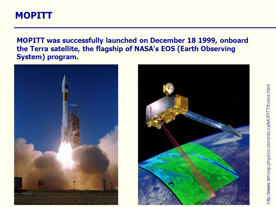 MOPITT MOPITT was successfully launched on December 18 1999, onboard the Terra satellite, the flagship of NASA's EOS (Earth Observing System) program.