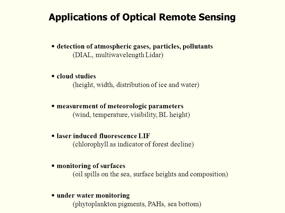 Applications of Optical Remote Sensing detection of atmospheric gases, particles, pollutants (DIAL, multiwavelength Lidar) cloud studies (height, widt