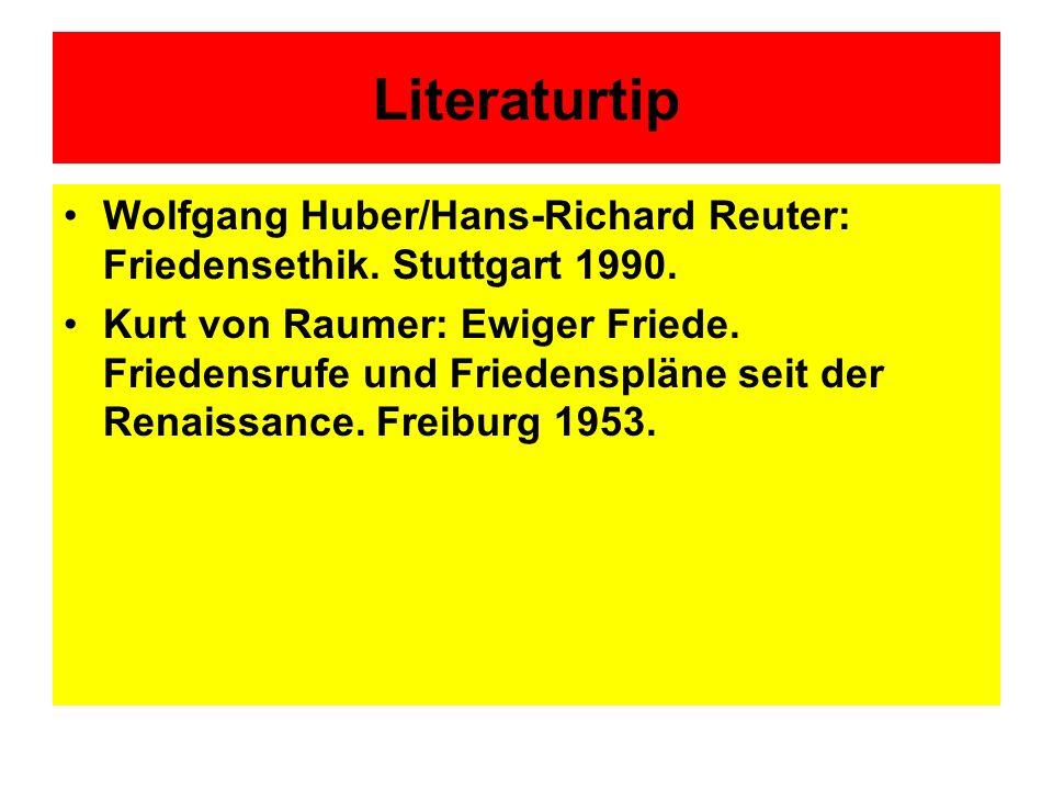 Literaturtip Wolfgang Huber/Hans-Richard Reuter: Friedensethik. Stuttgart 1990. Kurt von Raumer: Ewiger Friede. Friedensrufe und Friedenspläne seit de