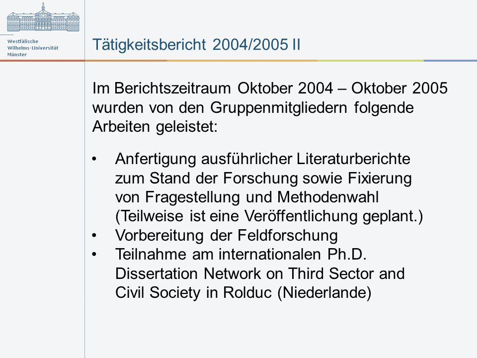 Tätigkeitsbericht 2004/2005 II Im Berichtszeitraum Oktober 2004 – Oktober 2005 wurden von den Gruppenmitgliedern folgende Arbeiten geleistet: Anfertig