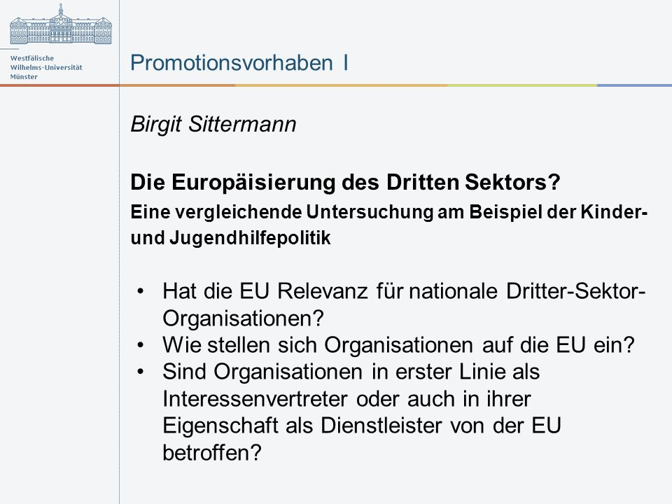 Promotionsvorhaben I Birgit Sittermann Die Europäisierung des Dritten Sektors? Eine vergleichende Untersuchung am Beispiel der Kinder- und Jugendhilfe