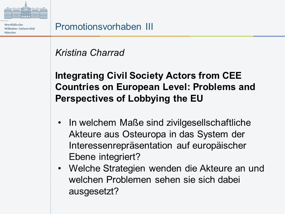 Promotionsvorhaben III Kristina Charrad Integrating Civil Society Actors from CEE Countries on European Level: Problems and Perspectives of Lobbying t